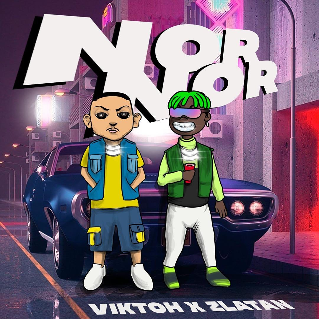 Viktoh – Nor Nor ft. Zlatan